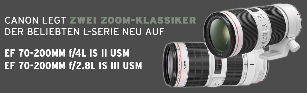 Zwei Canon Zoom-Klassiker der beliebten L-Serie neu aufgelegt:
