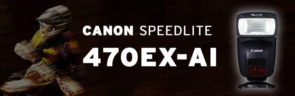 (Canon Speedlite 470 EX-AI)